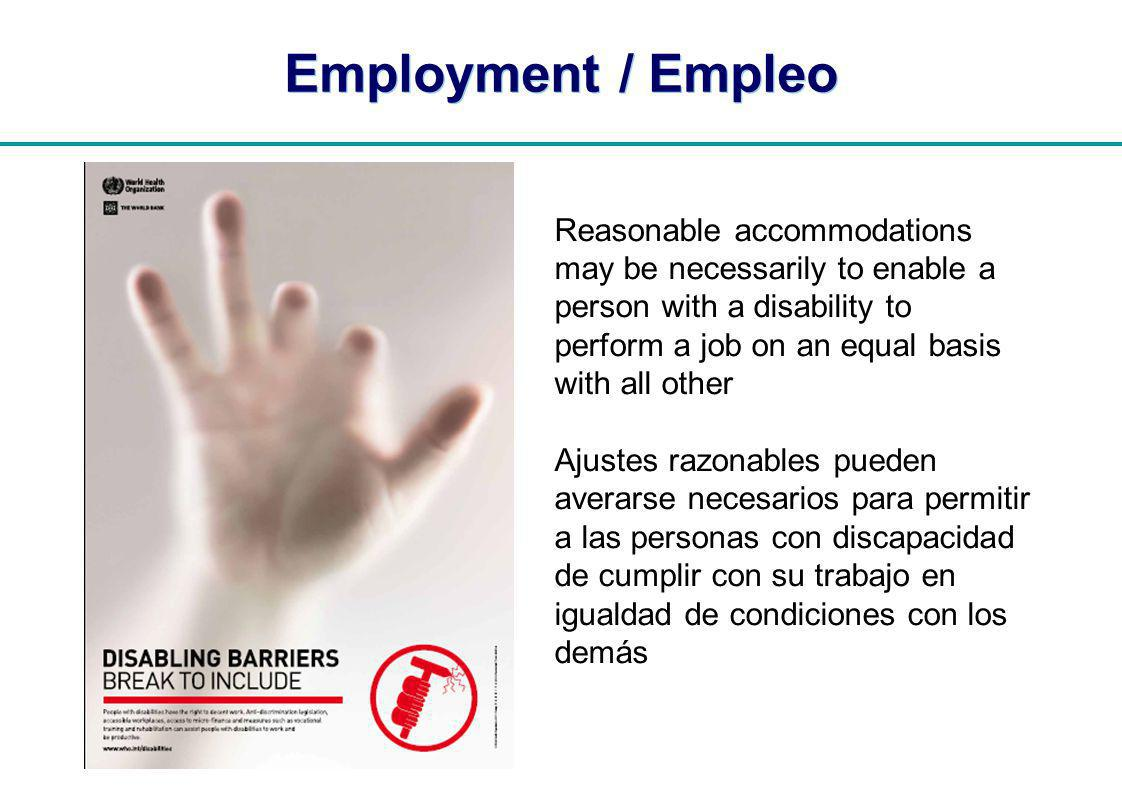 | Employment / Empleo Reasonable accommodations may be necessarily to enable a person with a disability to perform a job on an equal basis with all other Ajustes razonables pueden averarse necesarios para permitir a las personas con discapacidad de cumplir con su trabajo en igualdad de condiciones con los demás