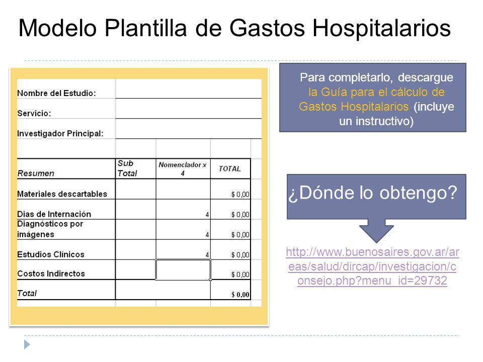 Modelo Plantilla de Gastos Hospitalarios ¿Dónde lo obtengo? http://www.buenosaires.gov.ar/ar eas/salud/dircap/investigacion/c onsejo.php?menu_id=29732