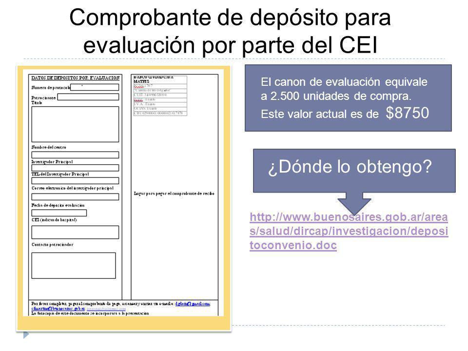 Comprobante de depósito para evaluación por parte del CEI ¿Dónde lo obtengo? http://www.buenosaires.gob.ar/area s/salud/dircap/investigacion/deposi to