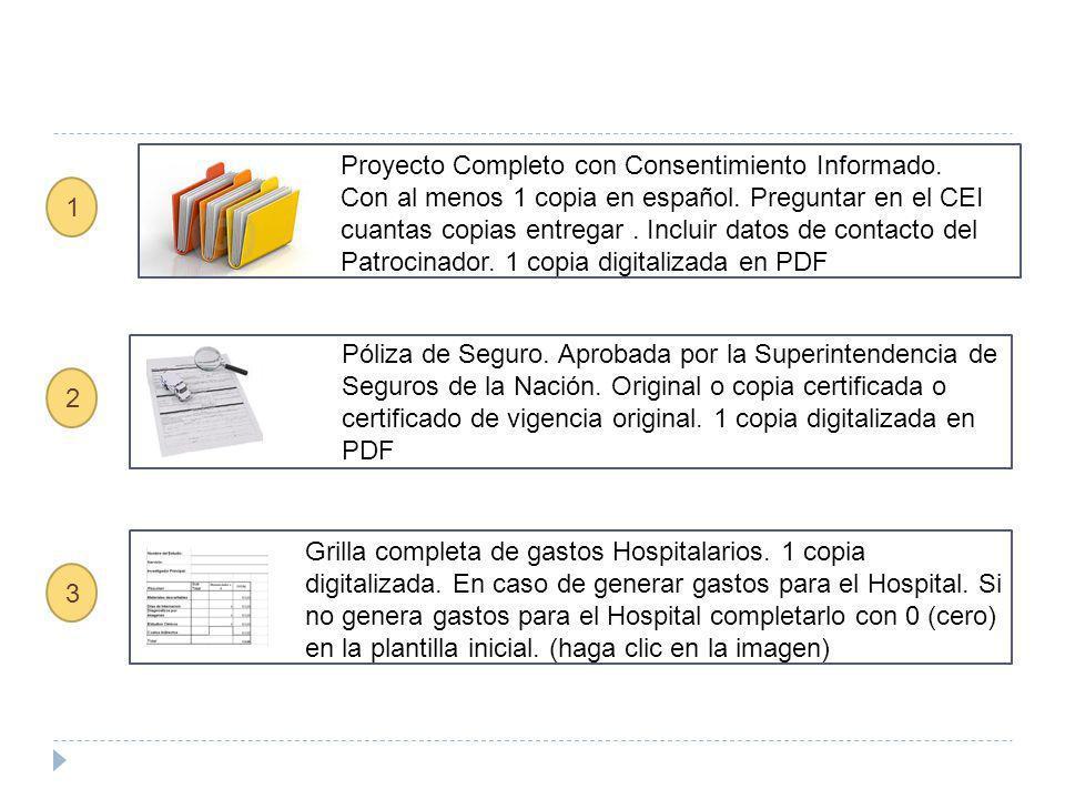 DocumentoCaracterísticas Cantidad de Copias Proyecto Completo Al menos una copia en español y 1 copia digitalizada en PDF Depende del CEI, al menos 1 Autorización de Jefe de Servicio o autoridad Superior Copia firmada en PDF Póliza de Seguro Aprobada por la Superintendencia de Seguros de la Nación.