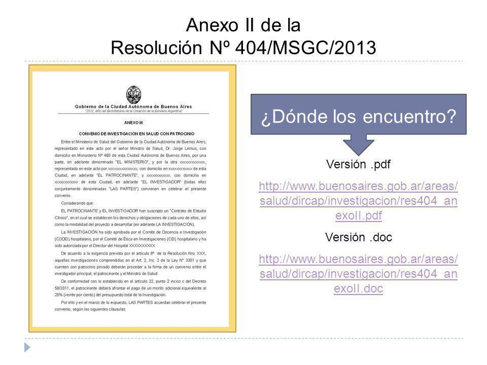 Anexo II de la Resolución Nº 404/MSGC/2013 ¿Dónde los encuentro? Versión.pdf http://www.buenosaires.gob.ar/areas/ salud/dircap/investigacion/res404_an