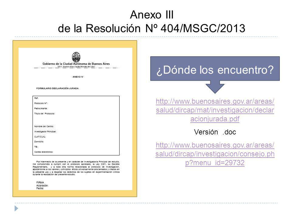 Anexo III de la Resolución Nº 404/MSGC/2013 ¿Dónde los encuentro? http://www.buenosaires.gov.ar/areas/ salud/dircap/mat/investigacion/declar acionjura