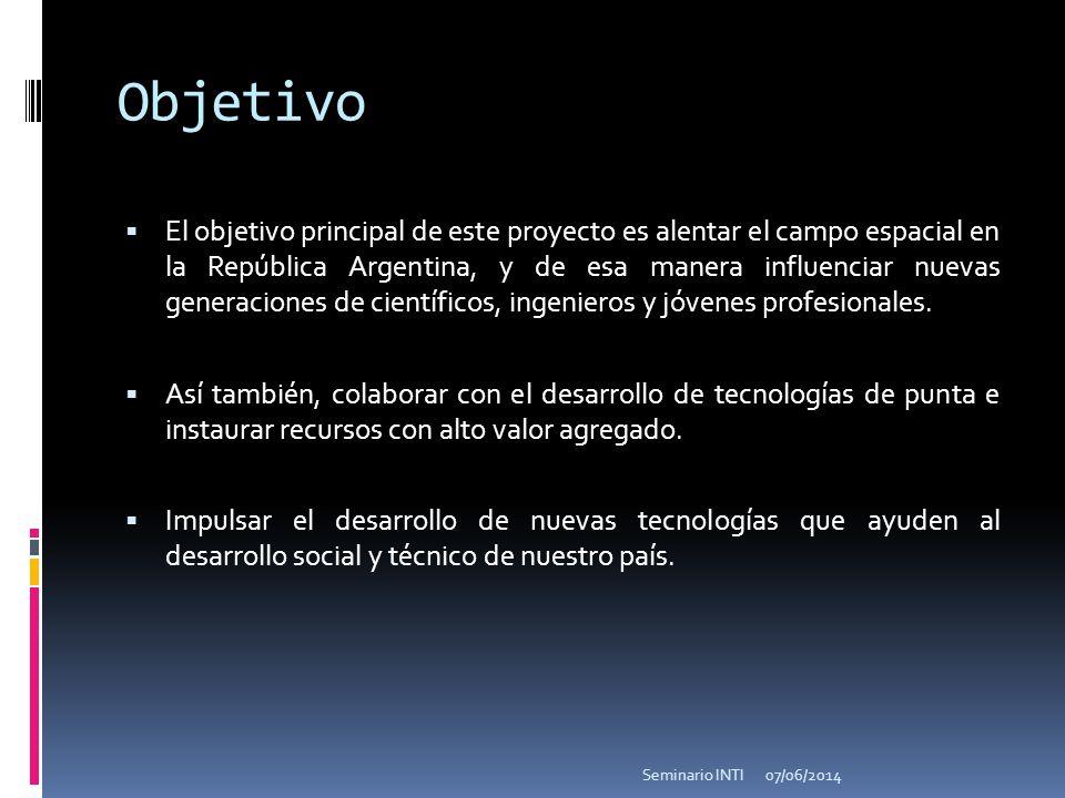 Objetivo El objetivo principal de este proyecto es alentar el campo espacial en la República Argentina, y de esa manera influenciar nuevas generacione