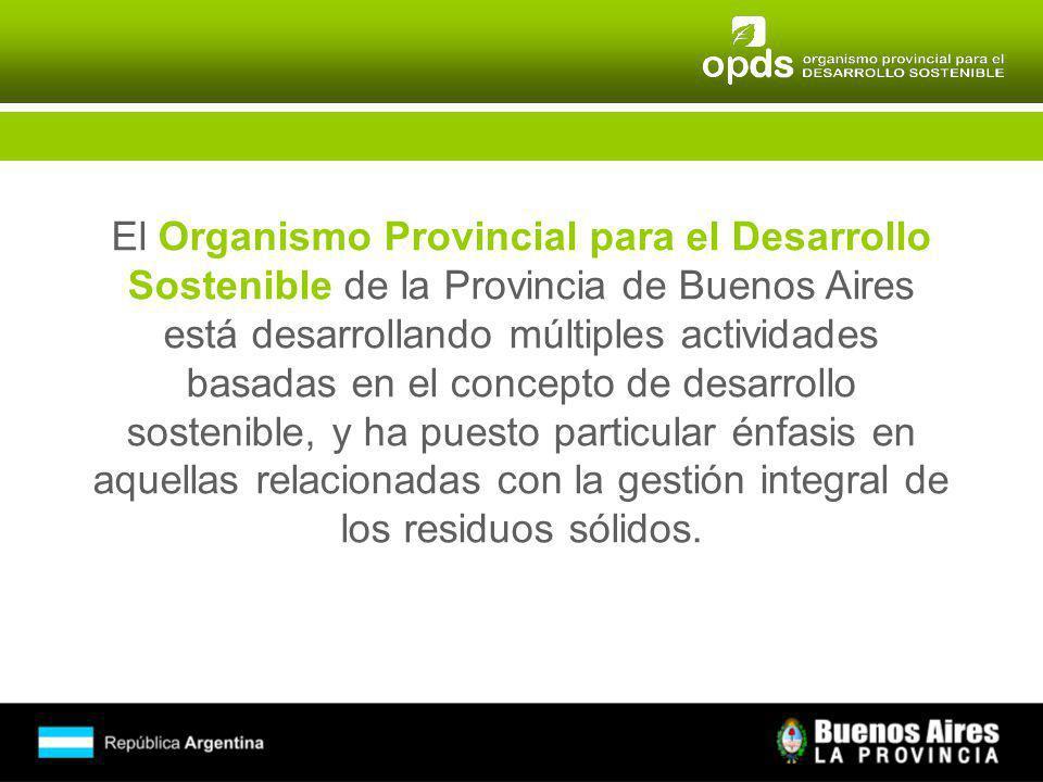 El Organismo Provincial para el Desarrollo Sostenible de la Provincia de Buenos Aires está desarrollando múltiples actividades basadas en el concepto de desarrollo sostenible, y ha puesto particular énfasis en aquellas relacionadas con la gestión integral de los residuos sólidos.