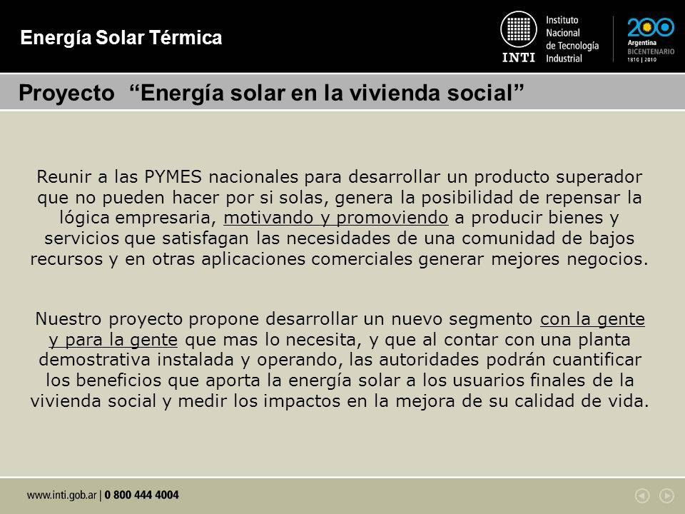 Energía Solar Térmica Reunir a las PYMES nacionales para desarrollar un producto superador que no pueden hacer por si solas, genera la posibilidad de