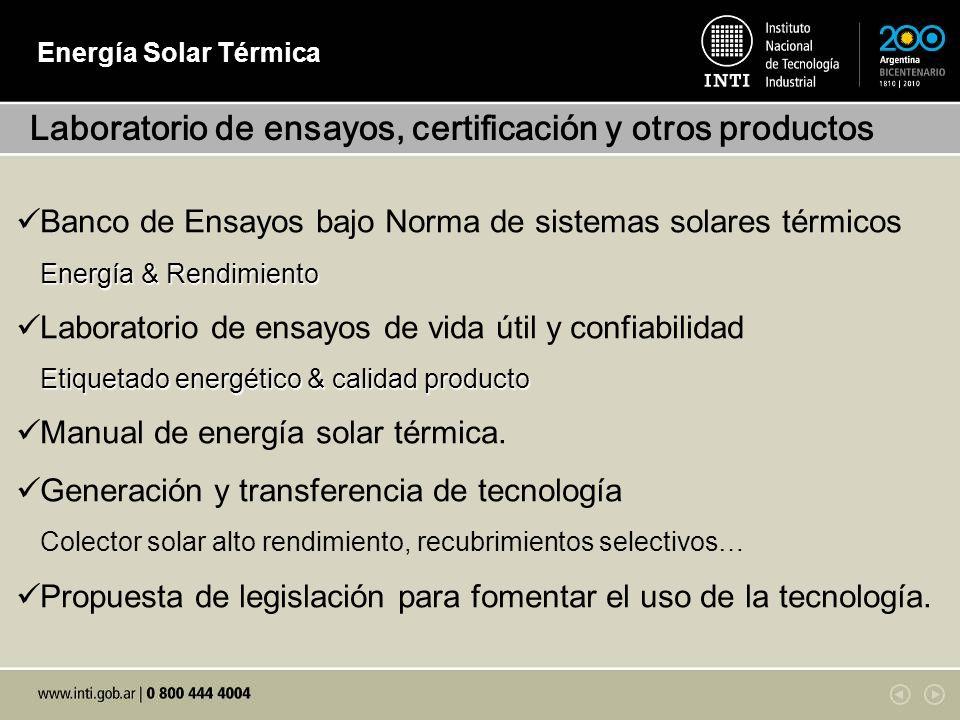 Energía Solar Térmica Laboratorio de ensayos, certificación y otros productos Energía & Rendimiento Banco de Ensayos bajo Norma de sistemas solares térmicos Energía & Rendimiento Laboratorio de ensayos de vida útil y confiabilidad Etiquetado energético & calidad producto Manual de energía solar térmica.
