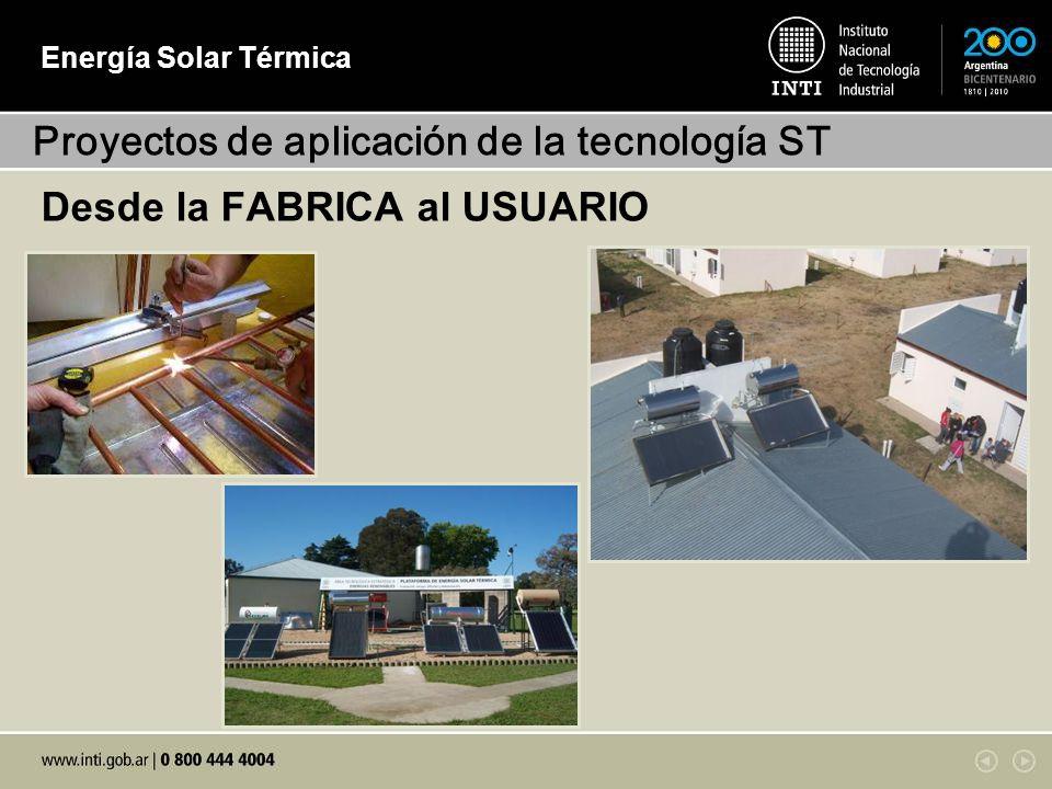 Energía Solar Térmica Desde la FABRICA al USUARIO Proyectos de aplicación de la tecnología ST