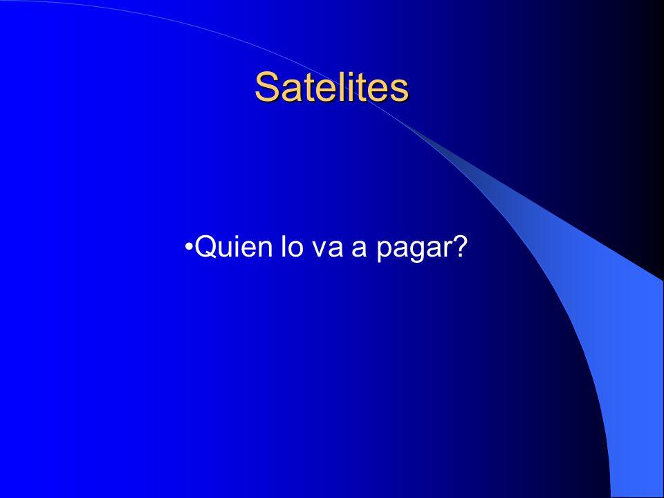 Satelites Quien lo va a pagar?