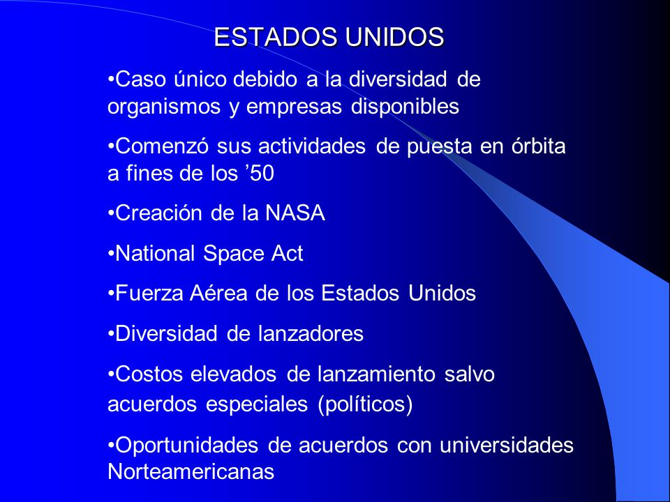 ESTADOS UNIDOS Caso único debido a la diversidad de organismos y empresas disponibles Comenzó sus actividades de puesta en órbita a fines de los 50 Cr