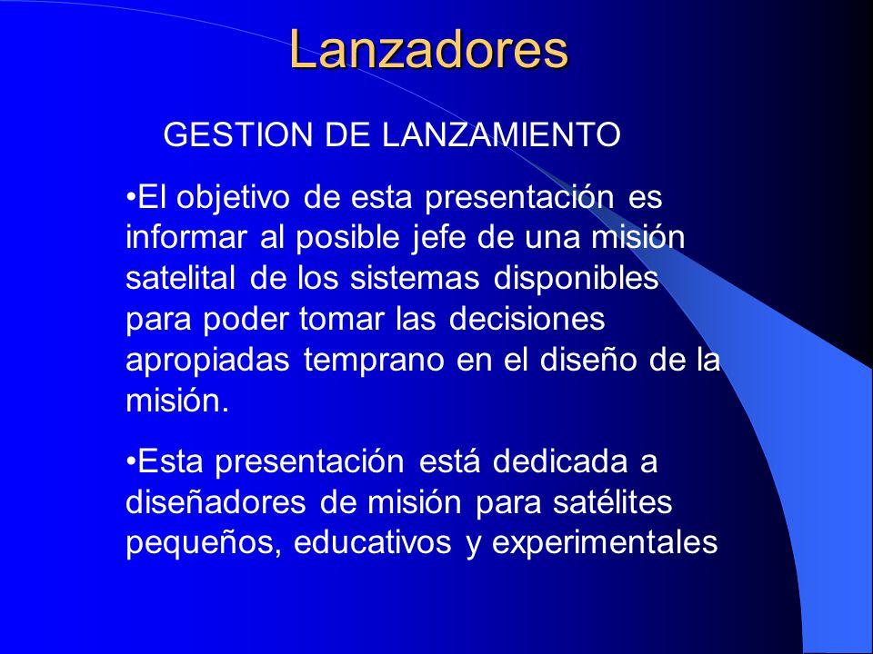 Lanzadores GESTION DE LANZAMIENTO El objetivo de esta presentación es informar al posible jefe de una misión satelital de los sistemas disponibles par