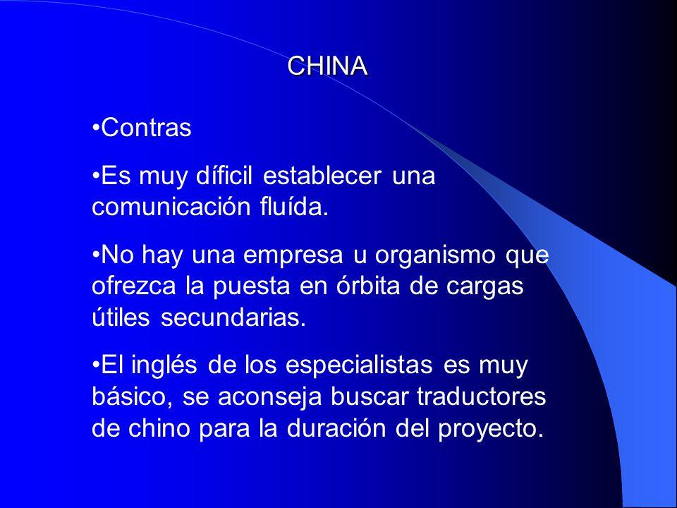 CHINA Contras Es muy díficil establecer una comunicación fluída. No hay una empresa u organismo que ofrezca la puesta en órbita de cargas útiles secun