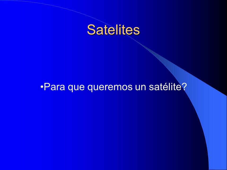 Satelites Para que queremos un satélite?