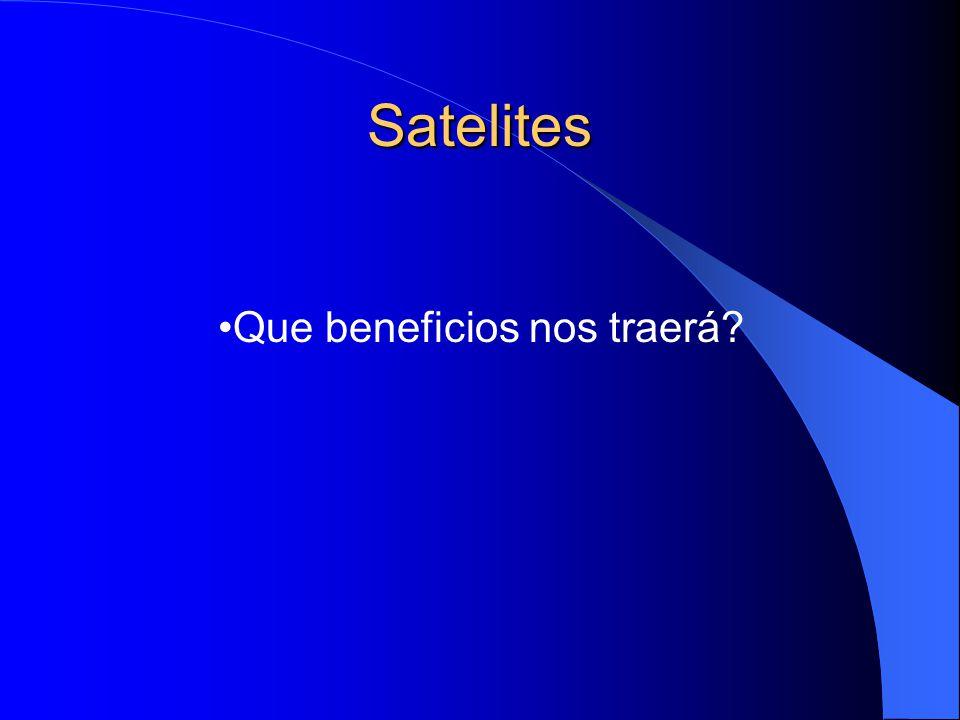 Satelites Que beneficios nos traerá?