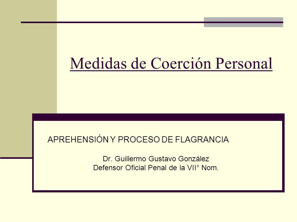 Medidas de Coerción Personal APREHENSIÓN Y PROCESO DE FLAGRANCIA Dr.
