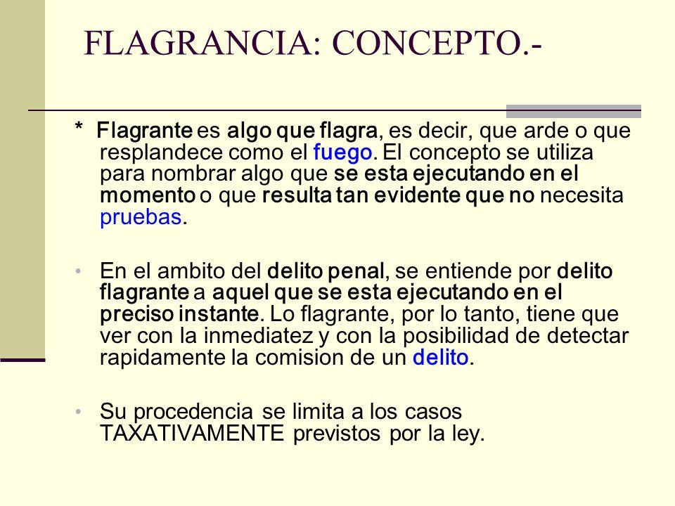 FLAGRANCIA: CONCEPTO.- * Flagrante es algo que flagra, es decir, que arde o que resplandece como el fuego.