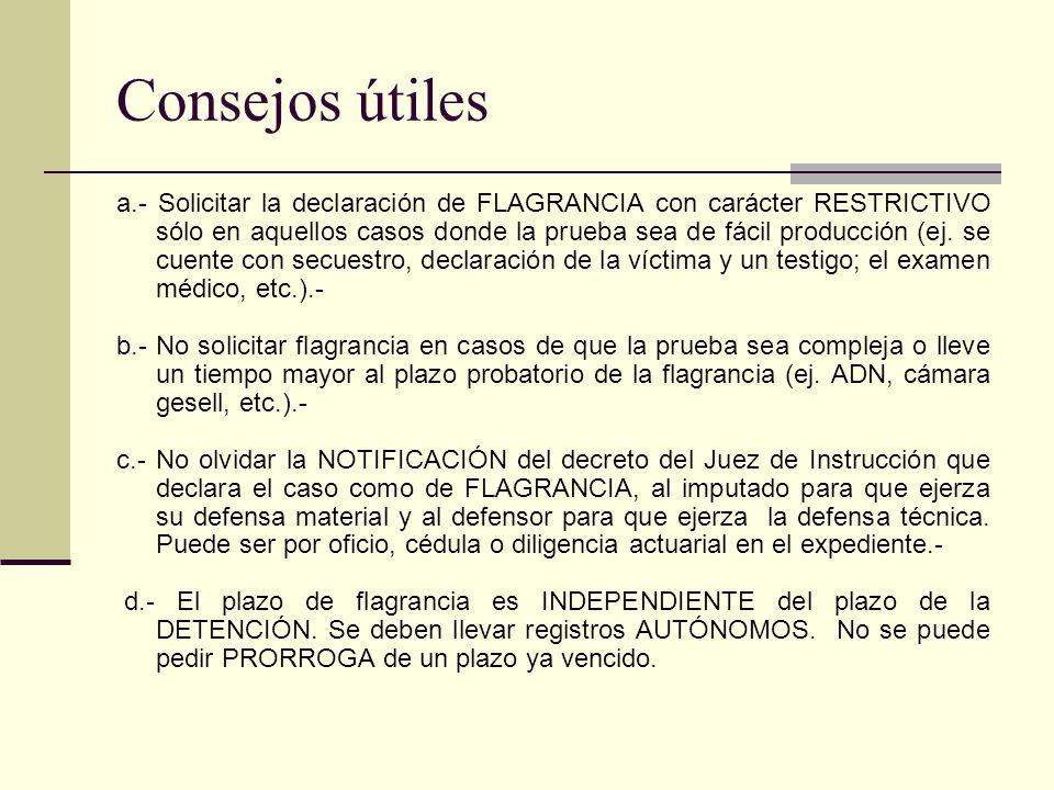 Consejos útiles a.- Solicitar la declaración de FLAGRANCIA con carácter RESTRICTIVO sólo en aquellos casos donde la prueba sea de fácil producción (ej.
