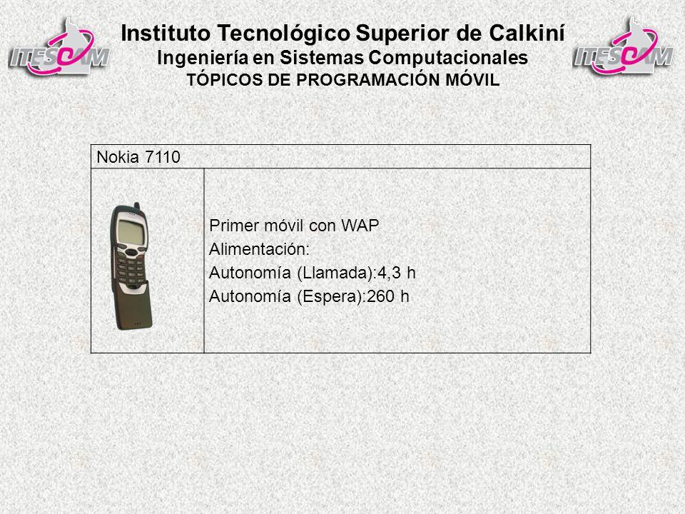 Instituto Tecnológico Superior de Calkiní Ingeniería en Sistemas Computacionales TÓPICOS DE PROGRAMACIÓN MÓVIL Nokia 7110 Primer móvil con WAP Alimentación: Autonomía (Llamada):4,3 h Autonomía (Espera):260 h