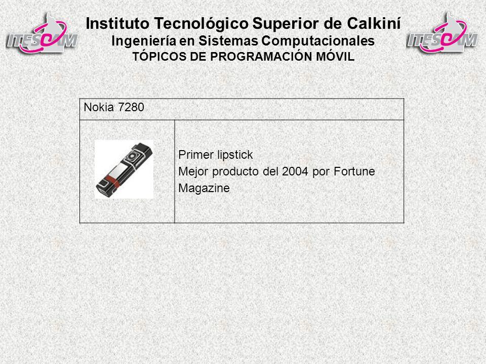 Instituto Tecnológico Superior de Calkiní Ingeniería en Sistemas Computacionales TÓPICOS DE PROGRAMACIÓN MÓVIL Nokia 7280 Primer lipstick Mejor producto del 2004 por Fortune Magazine