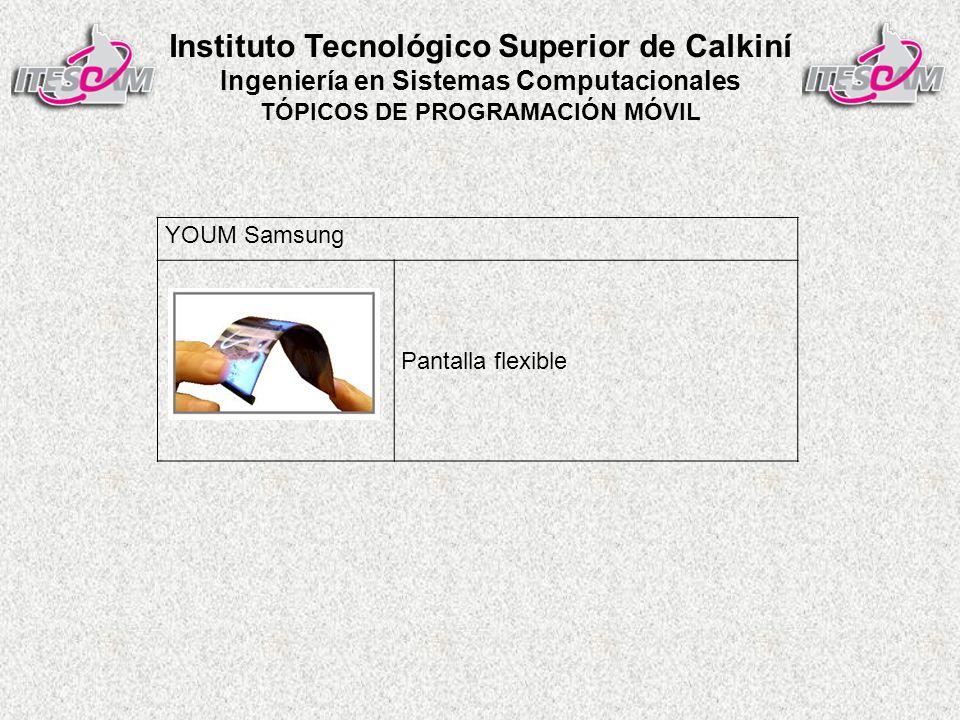 Instituto Tecnológico Superior de Calkiní Ingeniería en Sistemas Computacionales TÓPICOS DE PROGRAMACIÓN MÓVIL YOUM Samsung Pantalla flexible