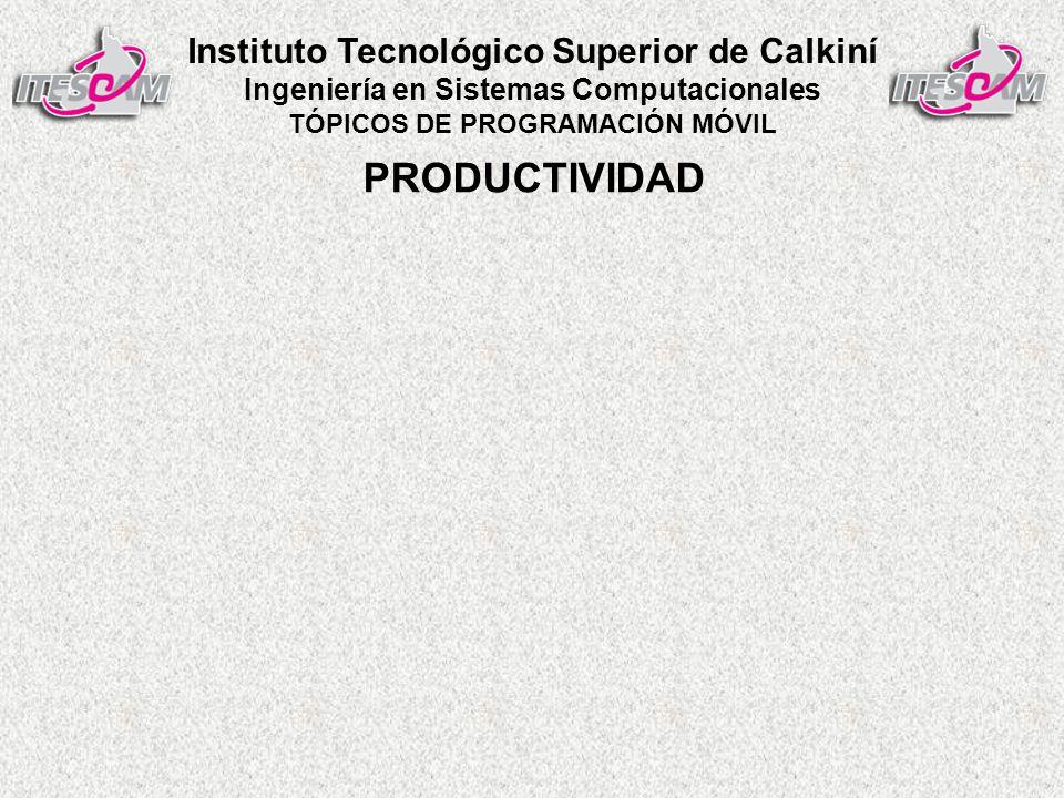 Instituto Tecnológico Superior de Calkiní Ingeniería en Sistemas Computacionales TÓPICOS DE PROGRAMACIÓN MÓVIL PRODUCTIVIDAD