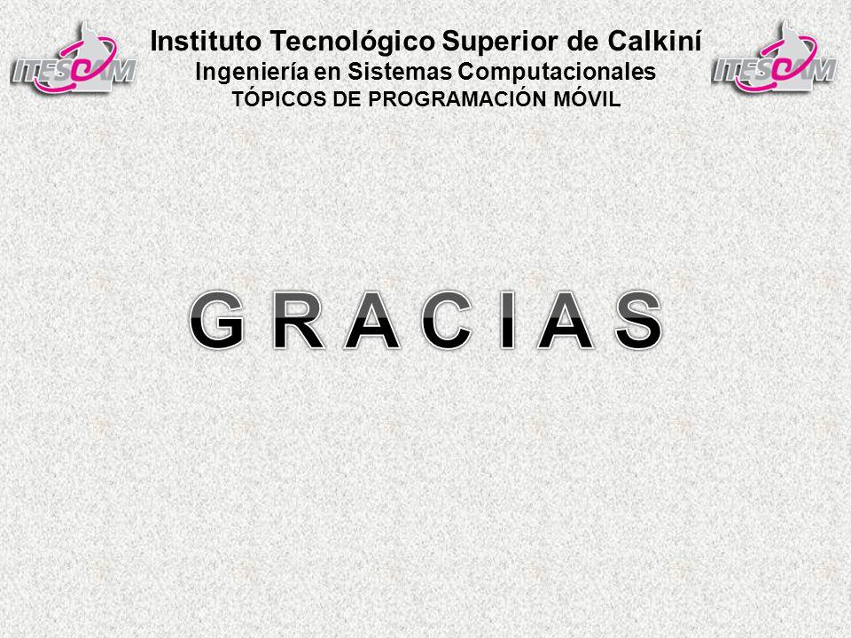 Instituto Tecnológico Superior de Calkiní Ingeniería en Sistemas Computacionales TÓPICOS DE PROGRAMACIÓN MÓVIL