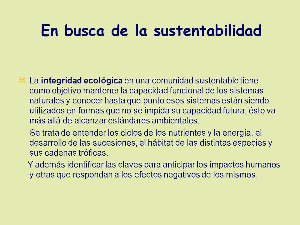 En busca de la sustentabilidad z El Desarrollo Sustentable es función de estos tres objetivos, y no se logra privilegiando uno por encima del otro.