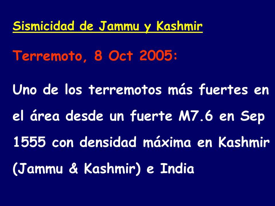 Sismicidad de Jammu y Kashmir Terremoto, 8 Oct 2005: Uno de los terremotos más fuertes en el área desde un fuerte M7.6 en Sep 1555 con densidad máxima en Kashmir (Jammu & Kashmir) e India