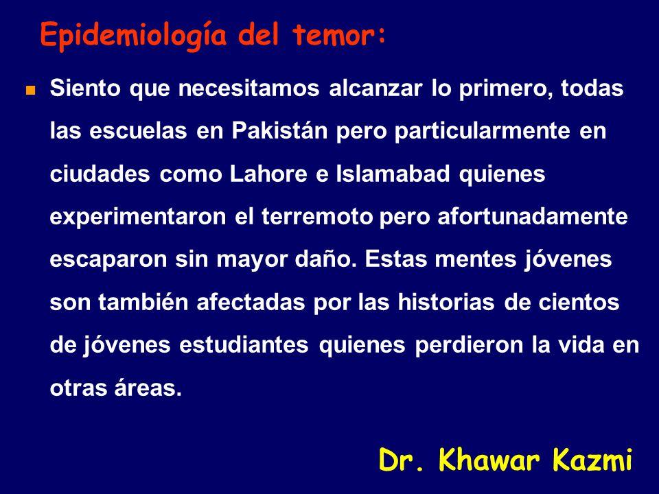 Epidemiología del temor: Siento que necesitamos alcanzar lo primero, todas las escuelas en Pakistán pero particularmente en ciudades como Lahore e Islamabad quienes experimentaron el terremoto pero afortunadamente escaparon sin mayor daño.