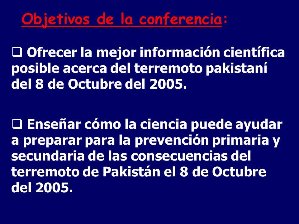 Objetivos de la conferencia: Ofrecer la mejor información científica posible acerca del terremoto pakistaní del 8 de Octubre del 2005.