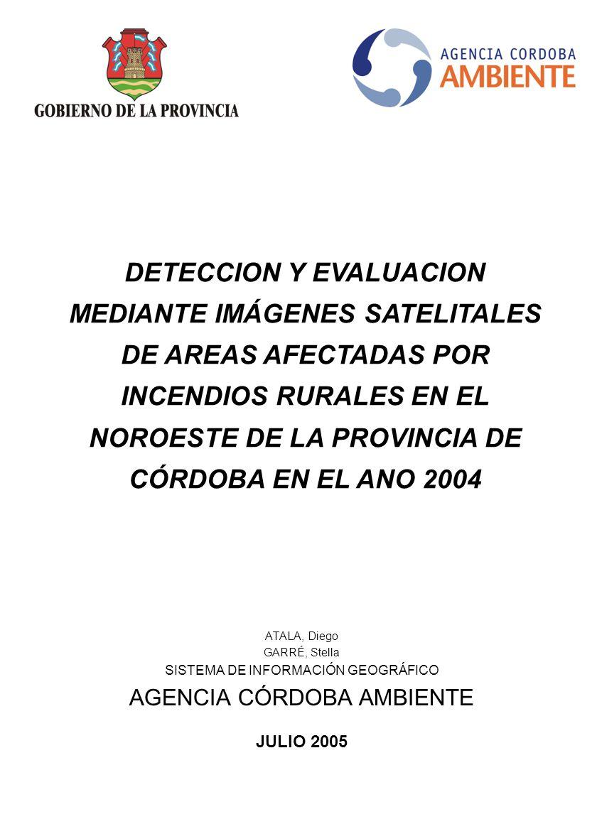 ATALA, Diego GARRÉ, Stella SISTEMA DE INFORMACIÓN GEOGRÁFICO AGENCIA CÓRDOBA AMBIENTE JULIO 2005 DETECCION Y EVALUACION MEDIANTE IMÁGENES SATELITALES