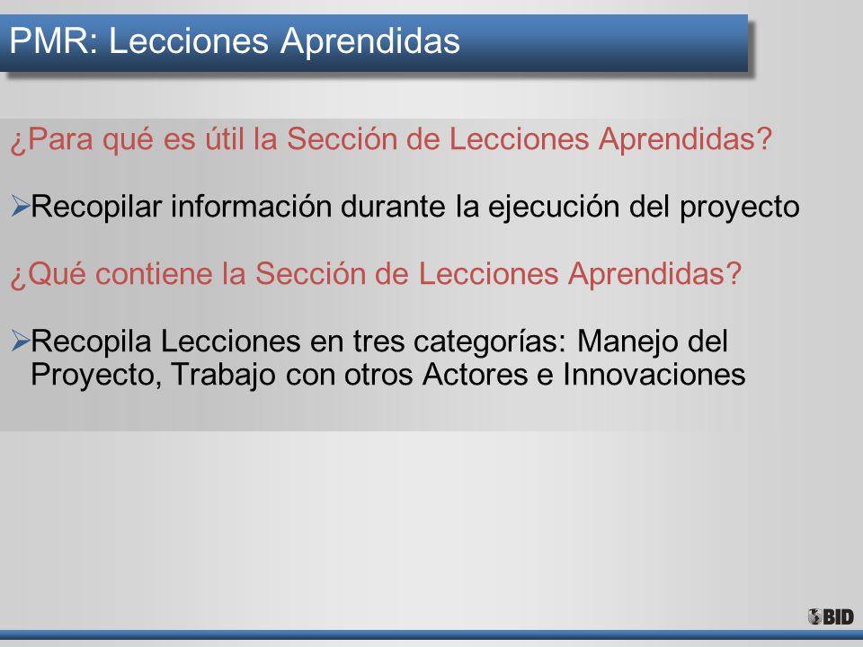 PMR: Lecciones Aprendidas ¿Para qué es útil la Sección de Lecciones Aprendidas? Recopilar información durante la ejecución del proyecto ¿Qué contiene