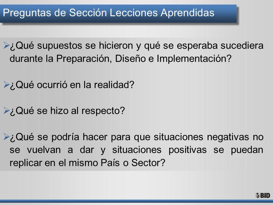 Preguntas de Sección Lecciones Aprendidas ¿Qué supuestos se hicieron y qué se esperaba sucediera durante la Preparación, Diseño e Implementación? ¿Qué