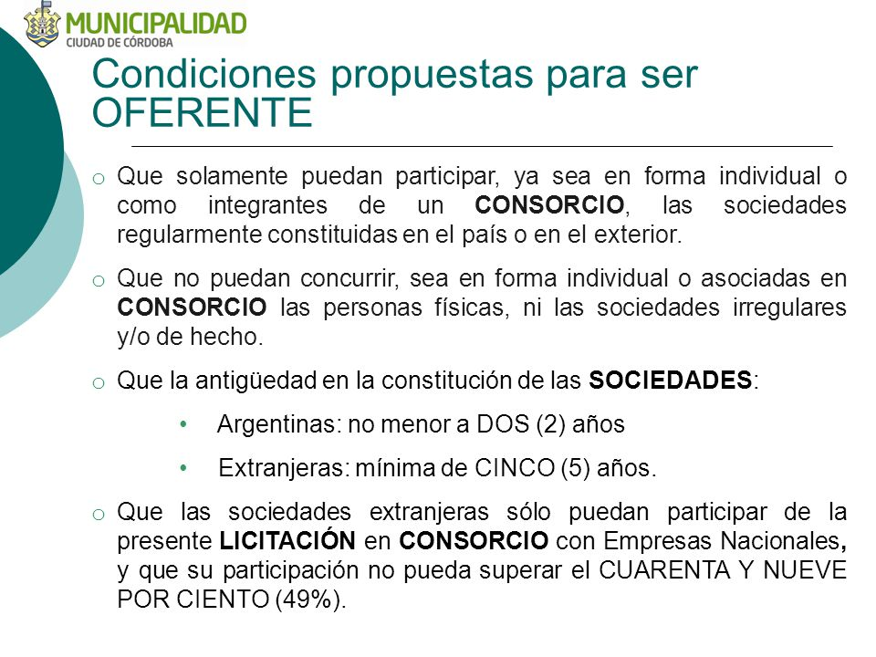 Condiciones propuestas para ser OFERENTE o Que solamente puedan participar, ya sea en forma individual o como integrantes de un CONSORCIO, las sociedades regularmente constituidas en el país o en el exterior.