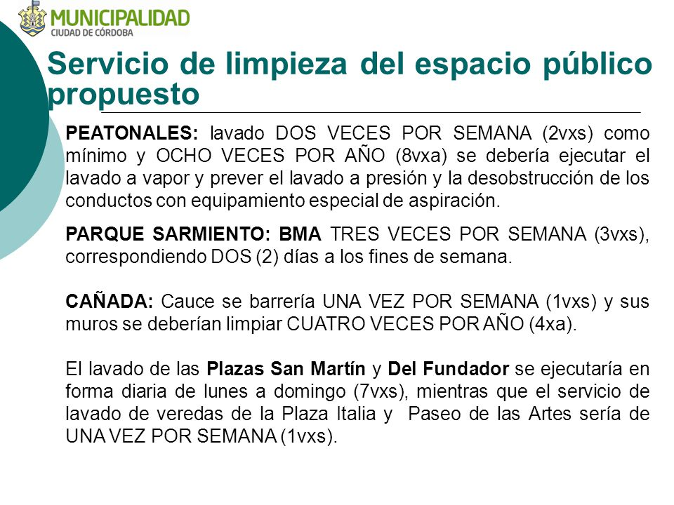 Servicio de limpieza del espacio público propuesto PEATONALES: lavado DOS VECES POR SEMANA (2vxs) como mínimo y OCHO VECES POR AÑO (8vxa) se debería e