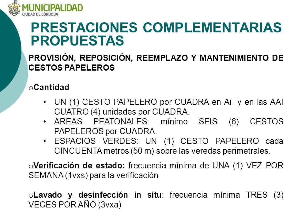 PRESTACIONES COMPLEMENTARIAS PROPUESTAS PROVISIÓN, REPOSICIÓN, REEMPLAZO Y MANTENIMIENTO DE CESTOS PAPELEROS o Cantidad UN (1) CESTO PAPELERO por CUADRA en Ai y en las AAI CUATRO (4) unidades por CUADRA.