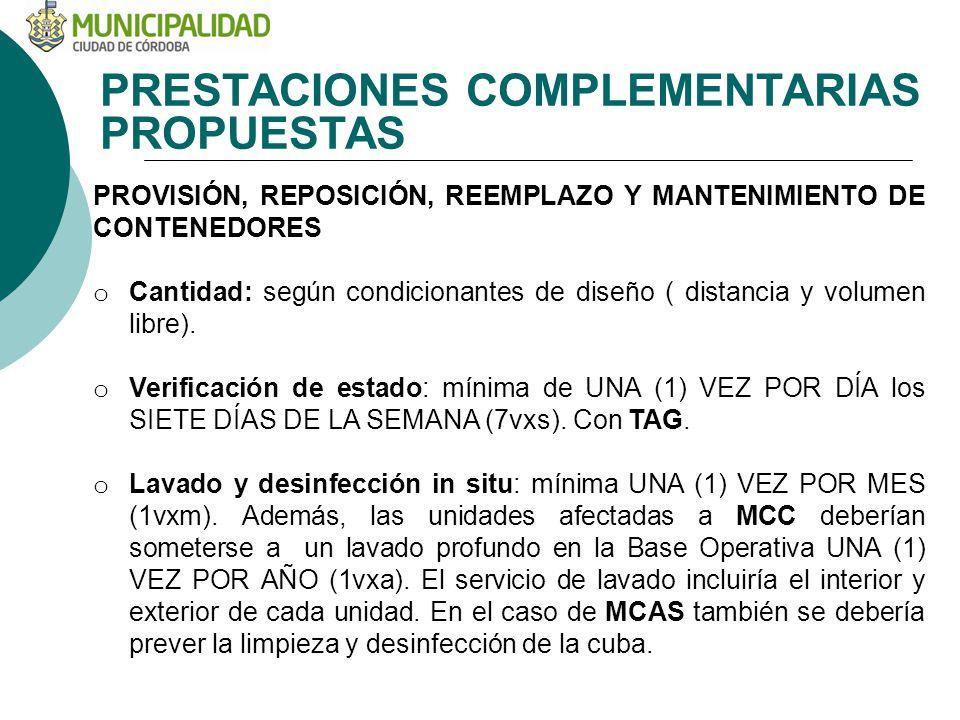 PRESTACIONES COMPLEMENTARIAS PROPUESTAS PROVISIÓN, REPOSICIÓN, REEMPLAZO Y MANTENIMIENTO DE CONTENEDORES o Cantidad: según condicionantes de diseño ( distancia y volumen libre).