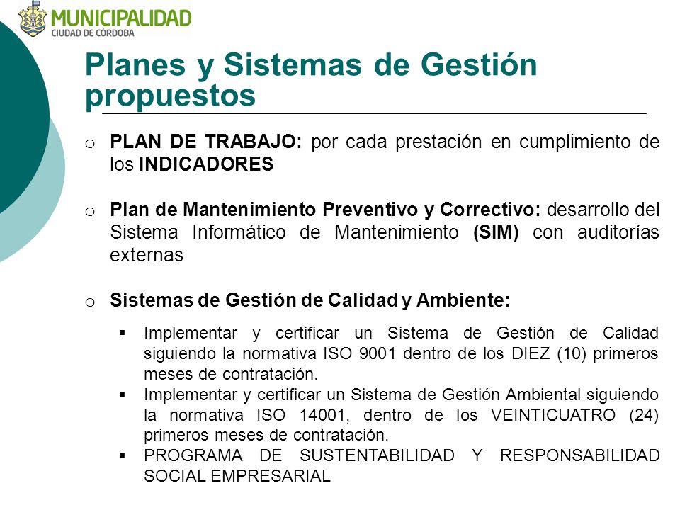 Planes y Sistemas de Gestión propuestos o PLAN DE TRABAJO: por cada prestación en cumplimiento de los INDICADORES o Plan de Mantenimiento Preventivo y Correctivo: desarrollo del Sistema Informático de Mantenimiento (SIM) con auditorías externas o Sistemas de Gestión de Calidad y Ambiente: Implementar y certificar un Sistema de Gestión de Calidad siguiendo la normativa ISO 9001 dentro de los DIEZ (10) primeros meses de contratación.