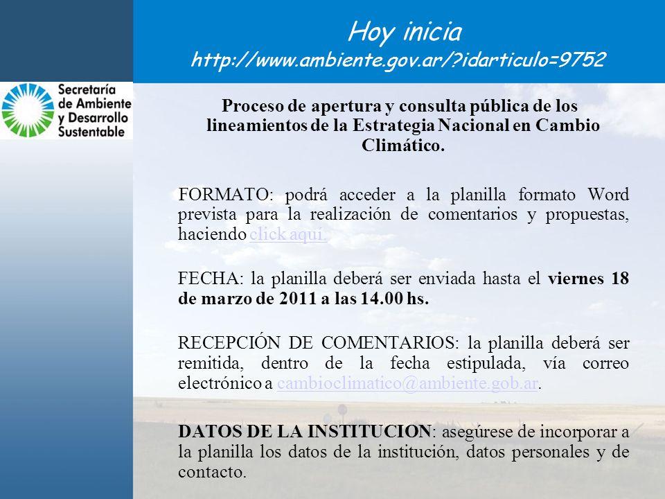 Hoy inicia http://www.ambiente.gov.ar/?idarticulo=9752 Proceso de apertura y consulta pública de los lineamientos de la Estrategia Nacional en Cambio Climático.
