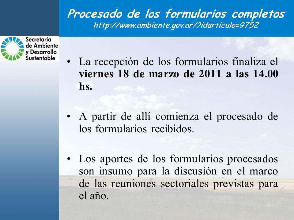 Procesado de los formularios completos http://www.ambiente.gov.ar/?idarticulo=9752 La recepción de los formularios finaliza el viernes 18 de marzo de 2011 a las 14.00 hs.