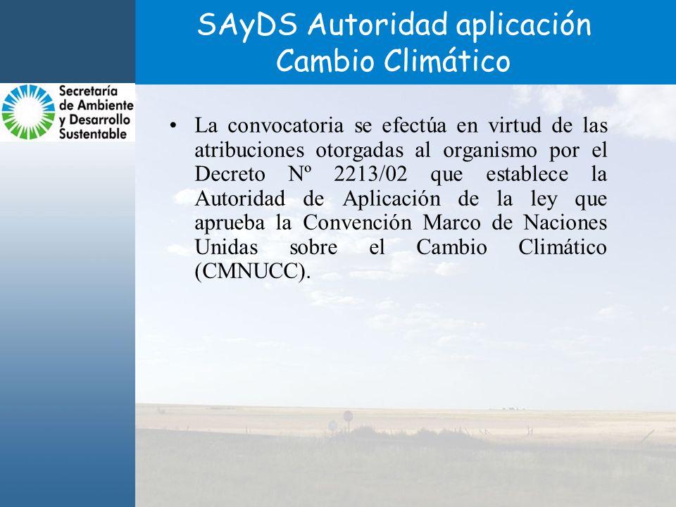 SAyDS Autoridad aplicación Cambio Climático La convocatoria se efectúa en virtud de las atribuciones otorgadas al organismo por el Decreto Nº 2213/02 que establece la Autoridad de Aplicación de la ley que aprueba la Convención Marco de Naciones Unidas sobre el Cambio Climático (CMNUCC).