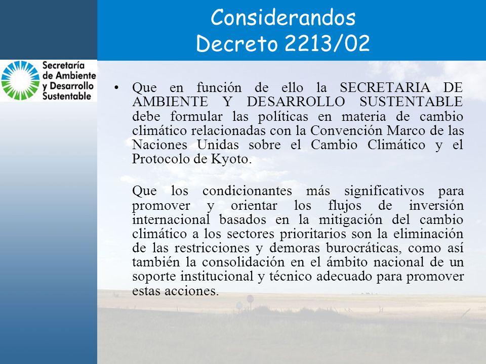 Considerandos Decreto 2213/02 Que en función de ello la SECRETARIA DE AMBIENTE Y DESARROLLO SUSTENTABLE debe formular las políticas en materia de cambio climático relacionadas con la Convención Marco de las Naciones Unidas sobre el Cambio Climático y el Protocolo de Kyoto.