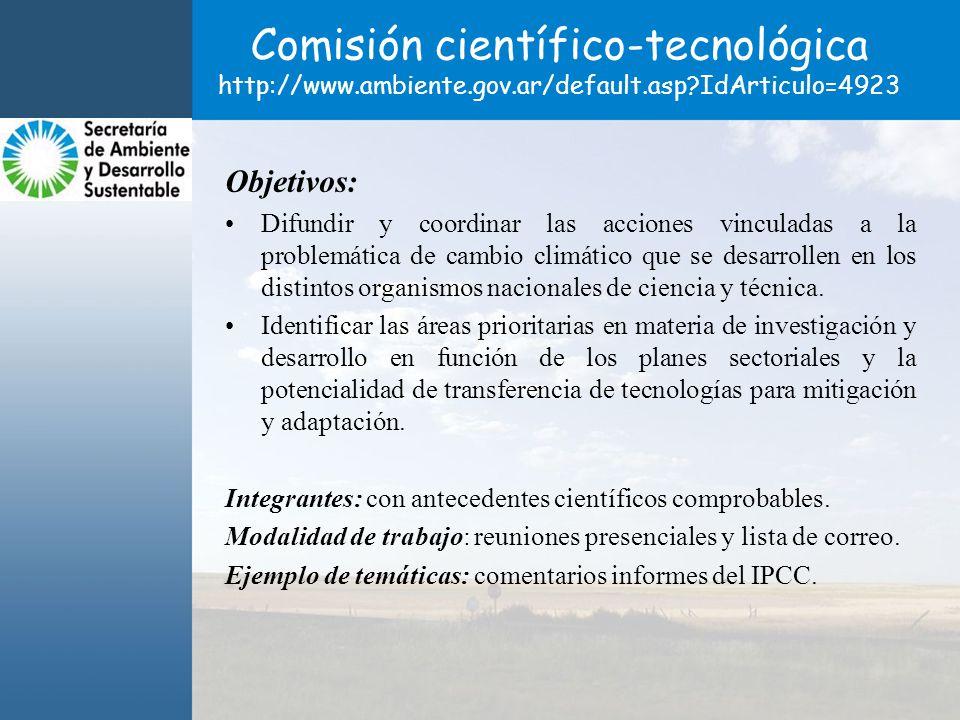 Comisión científico-tecnológica http://www.ambiente.gov.ar/default.asp?IdArticulo=4923 Objetivos: Difundir y coordinar las acciones vinculadas a la problemática de cambio climático que se desarrollen en los distintos organismos nacionales de ciencia y técnica.
