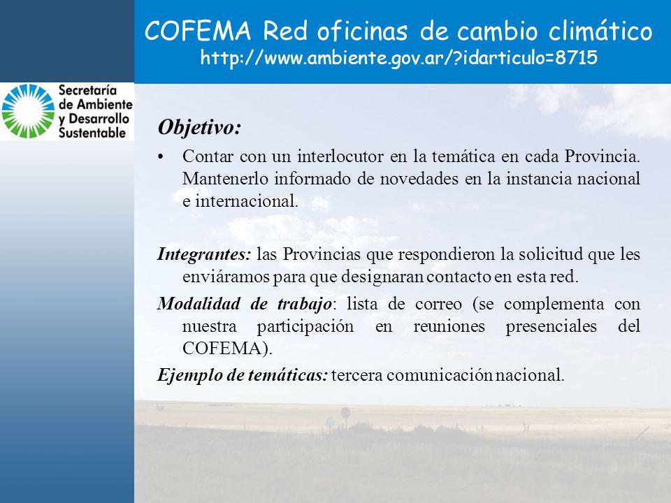 COFEMA Red oficinas de cambio climático http://www.ambiente.gov.ar/?idarticulo=8715 Objetivo: Contar con un interlocutor en la temática en cada Provincia.