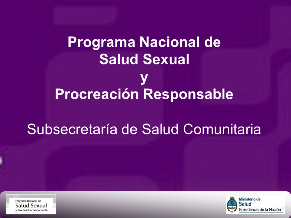 Programa Nacional de Salud Sexual y Procreación Responsable Subsecretaría de Salud Comunitaria