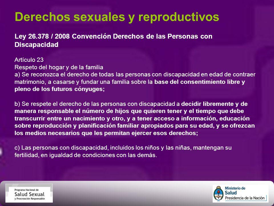 Derechos sexuales y reproductivos Ley 26.378 / 2008 Convención Derechos de las Personas con Discapacidad Artículo 23 Respeto del hogar y de la familia