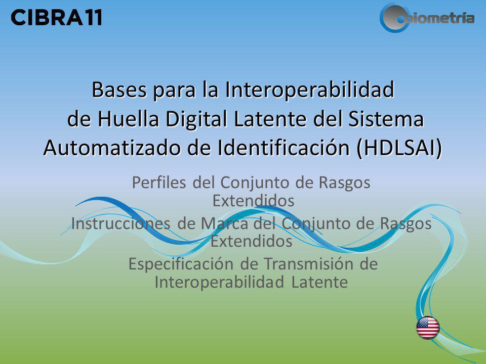 Bases para la Interoperabilidad de Huella Digital Latente del Sistema Automatizado de Identificación (HDLSAI) Perfiles del Conjunto de Rasgos Extendid