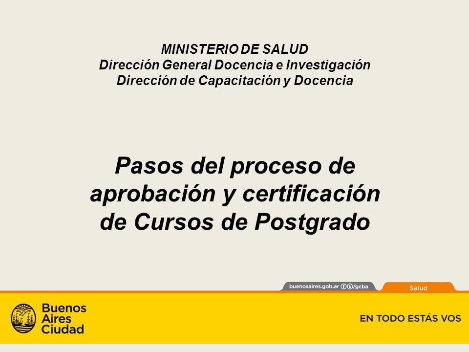 MINISTERIO DE SALUD Dirección General Docencia e Investigación Dirección de Capacitación y Docencia Pasos del proceso de aprobación y certificación de Cursos de Postgrado