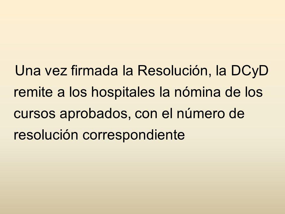 Una vez firmada la Resolución, la DCyD remite a los hospitales la nómina de los cursos aprobados, con el número de resolución correspondiente
