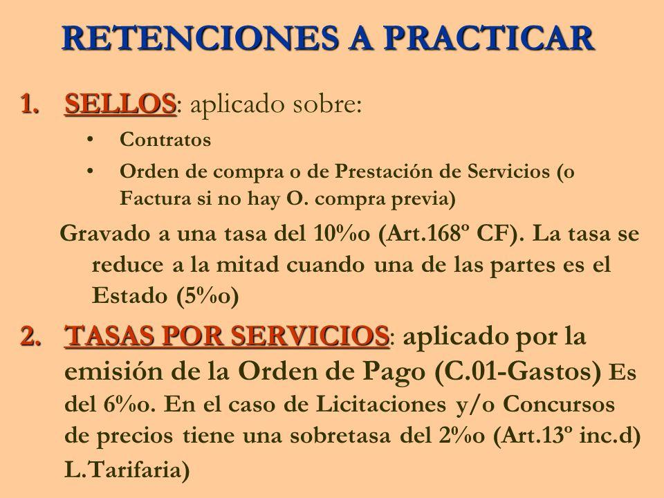 RETENCIONES A PRACTICAR 1.SELLOS 1.SELLOS: aplicado sobre: Contratos Orden de compra o de Prestación de Servicios (o Factura si no hay O. compra previ