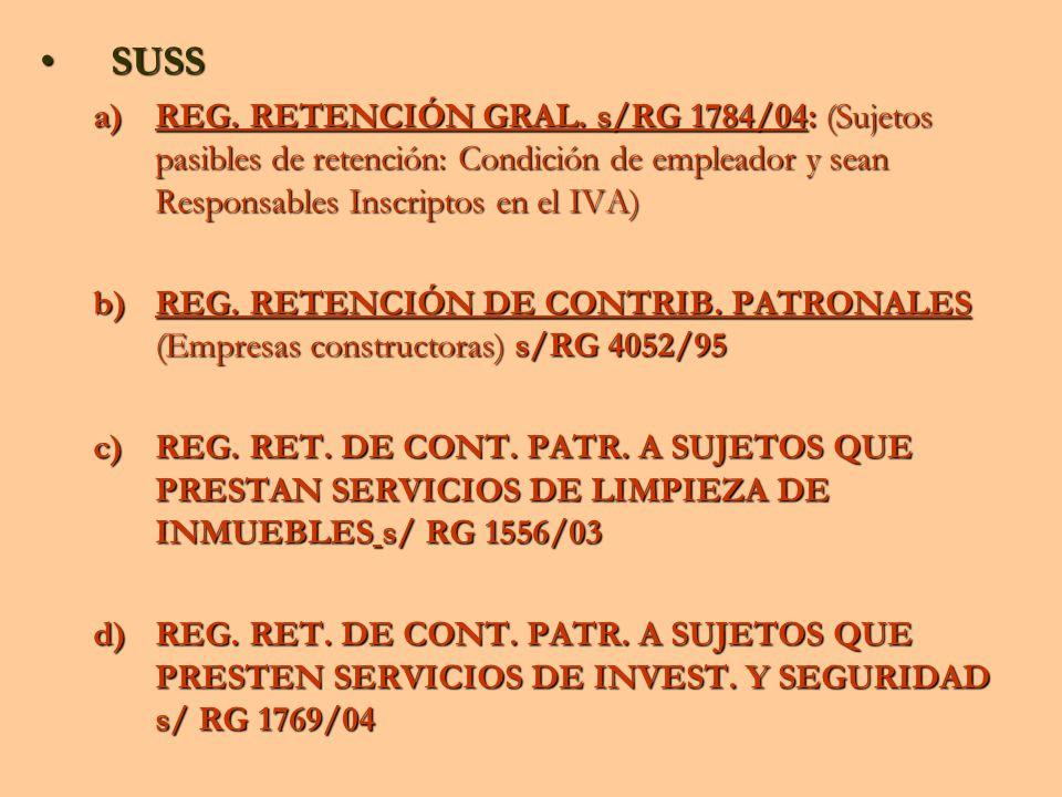 SUSSSUSS a)REG. RETENCIÓN GRAL. s/RG 1784/04: (Sujetos pasibles de retención: Condición de empleador y sean Responsables Inscriptos en el IVA) b)REG.